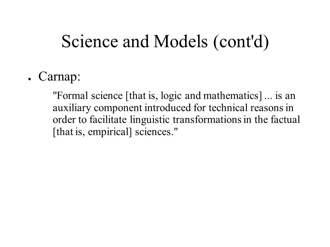 Science and Models (cont d) ● Carnap: Formal science [that is, logic and mathematics]...