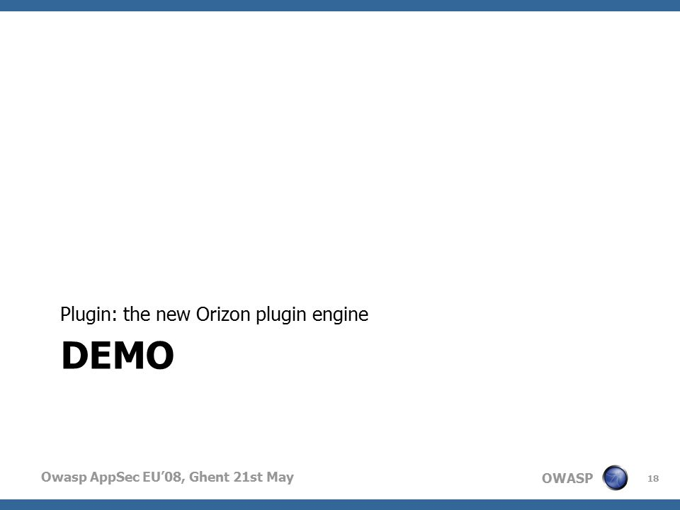 OWASP Owasp AppSec EU'08, Ghent 21st May DEMO Plugin: the new Orizon plugin engine 18