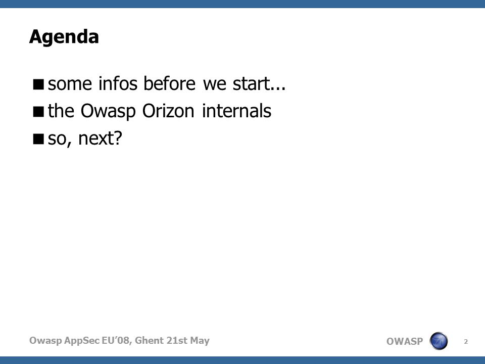 OWASP Owasp AppSec EU'08, Ghent 21st May 2 Agenda  some infos before we start...
