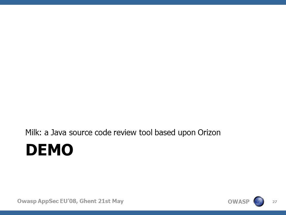 OWASP Owasp AppSec EU'08, Ghent 21st May DEMO Milk: a Java source code review tool based upon Orizon 27