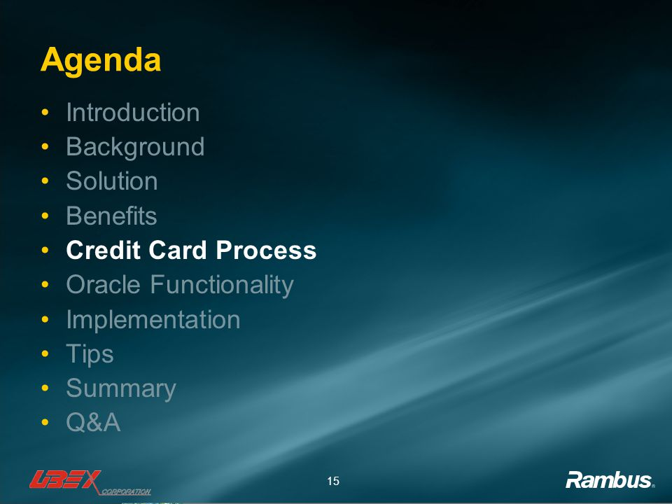 15 Agenda Introduction Background Solution Benefits Credit Card Process Oracle Functionality Implementation Tips Summary Q&A
