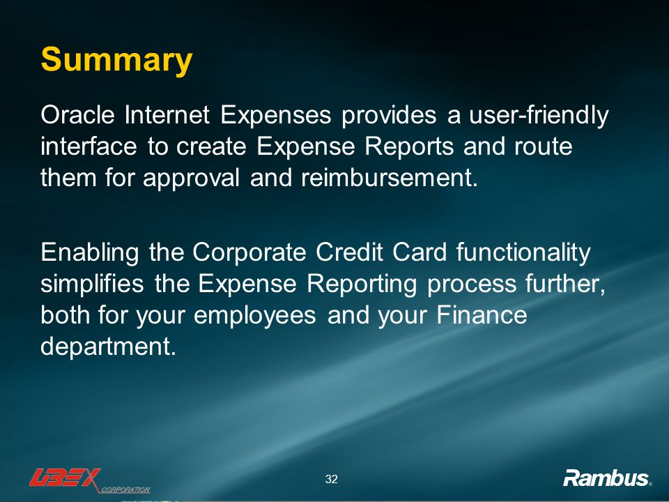 32 Summary Oracle Internet Expenses provides a user-friendly interface to create Expense Reports and route them for approval and reimbursement.