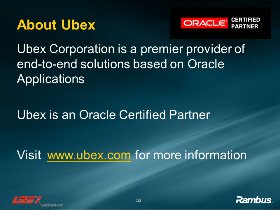 33 About Ubex Ubex Corporation is a premier provider of end-to-end solutions based on Oracle Applications Ubex is an Oracle Certified Partner Visit www.ubex.com for more informationwww.ubex.com