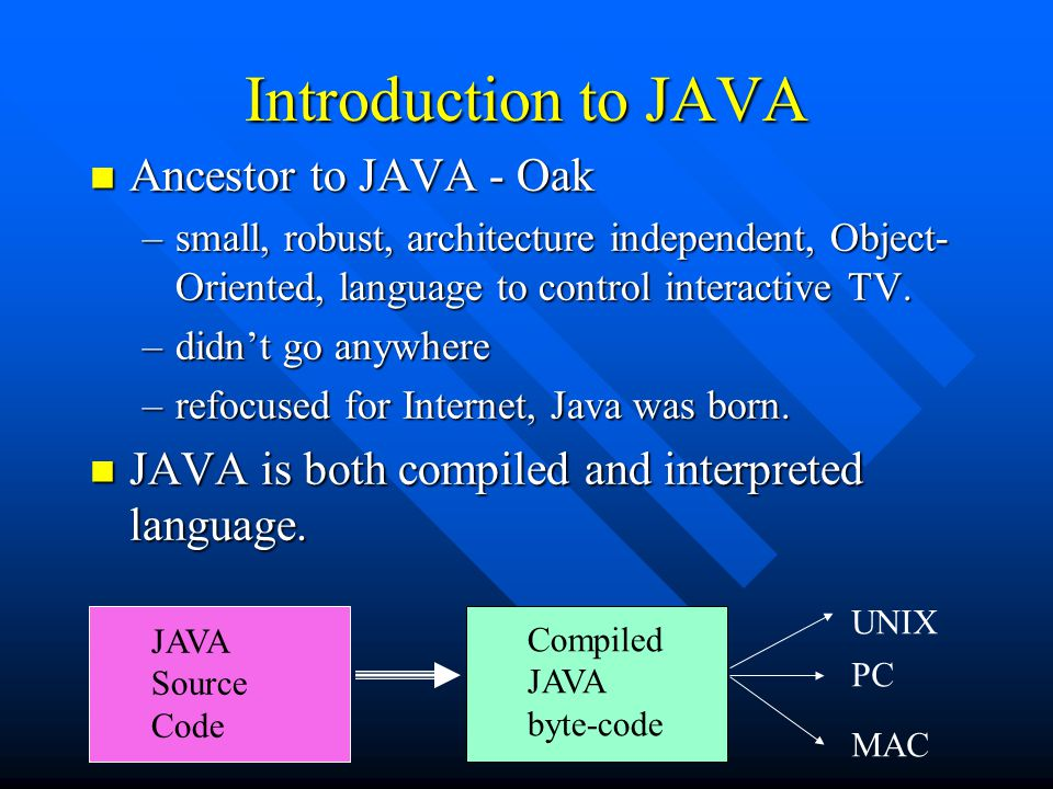Java Introduction (contd.) n JAVA byte-code (or J-code) is executed by JAVA run- time interpreter (JAVA compliant Virtual Machine) n The interpreter can be run as a separate application or embedded in another software such as a browser.