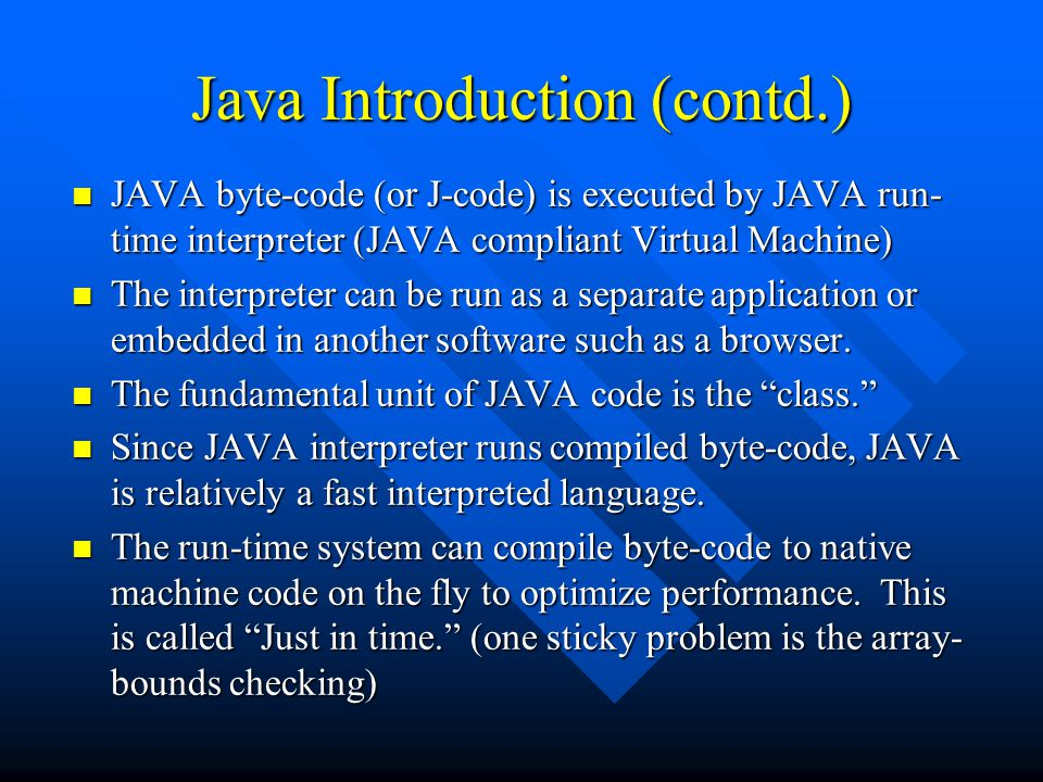 Java and Javascript n Don't confuse JAVA with Javascript –Javascript is an object-based scripting language developed by Netscape –Lets you create active user interface and capture and validate user inputs –Client-side replacement for cgi-script, client side computing instead of server side –Java is full-featured programming language –Javascript can interact with Java applets