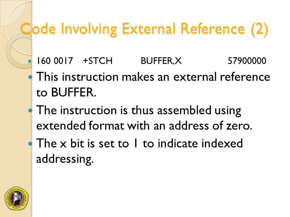 Code Involving External Reference (2) 1600017+STCHBUFFER,X57900000 This instruction makes an external reference to BUFFER. The instruction is thus ass