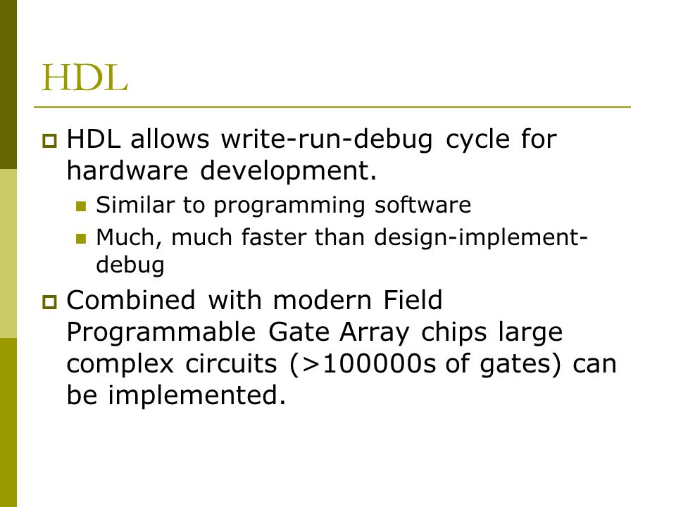 HDL  HDL allows write-run-debug cycle for hardware development.