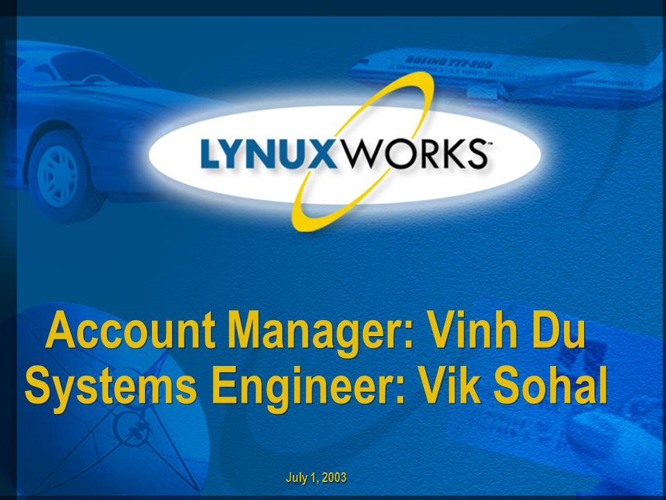 Account Manager: Vinh Du Systems Engineer: Vik Sohal July 1, 2003