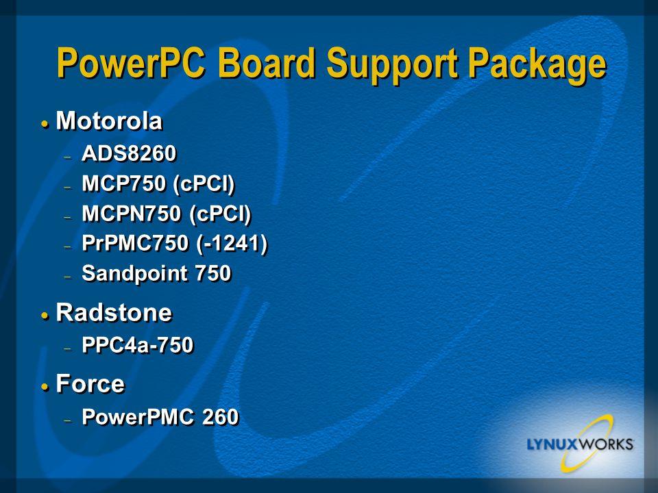 PowerPC Board Support Package  Motorola  ADS8260  MCP750 (cPCI)  MCPN750 (cPCI)  PrPMC750 (-1241)  Sandpoint 750  Radstone  PPC4a-750  Force  PowerPMC 260  Motorola  ADS8260  MCP750 (cPCI)  MCPN750 (cPCI)  PrPMC750 (-1241)  Sandpoint 750  Radstone  PPC4a-750  Force  PowerPMC 260