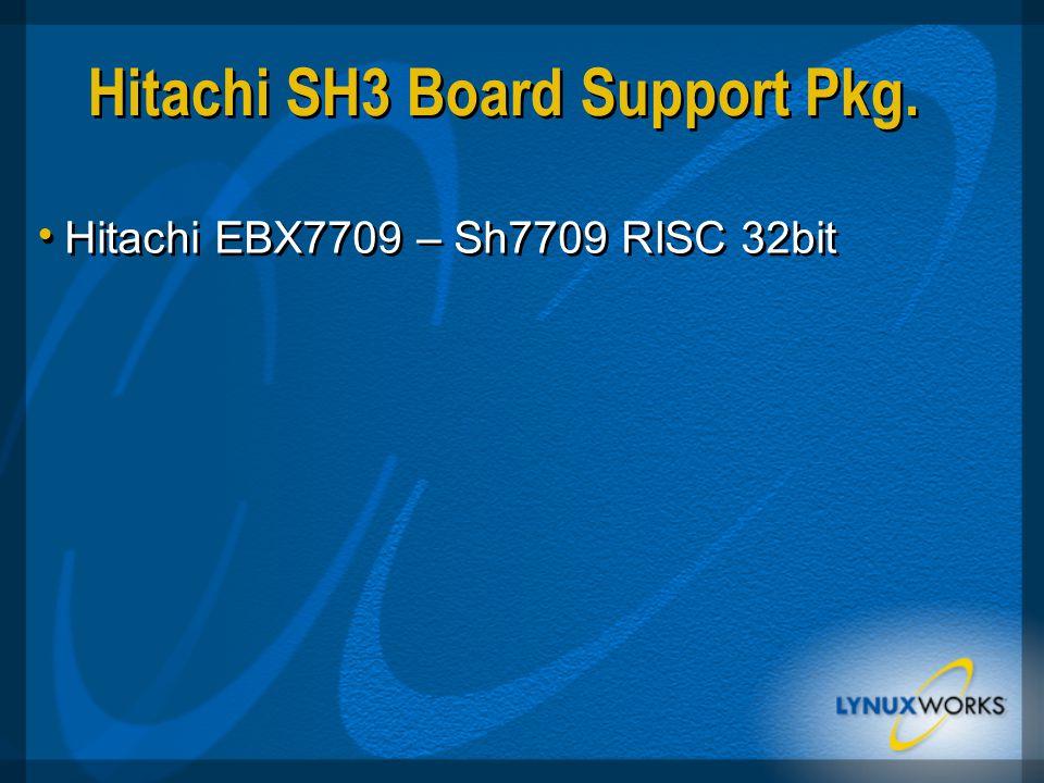 Hitachi SH3 Board Support Pkg.  Hitachi EBX7709 – Sh7709 RISC 32bit