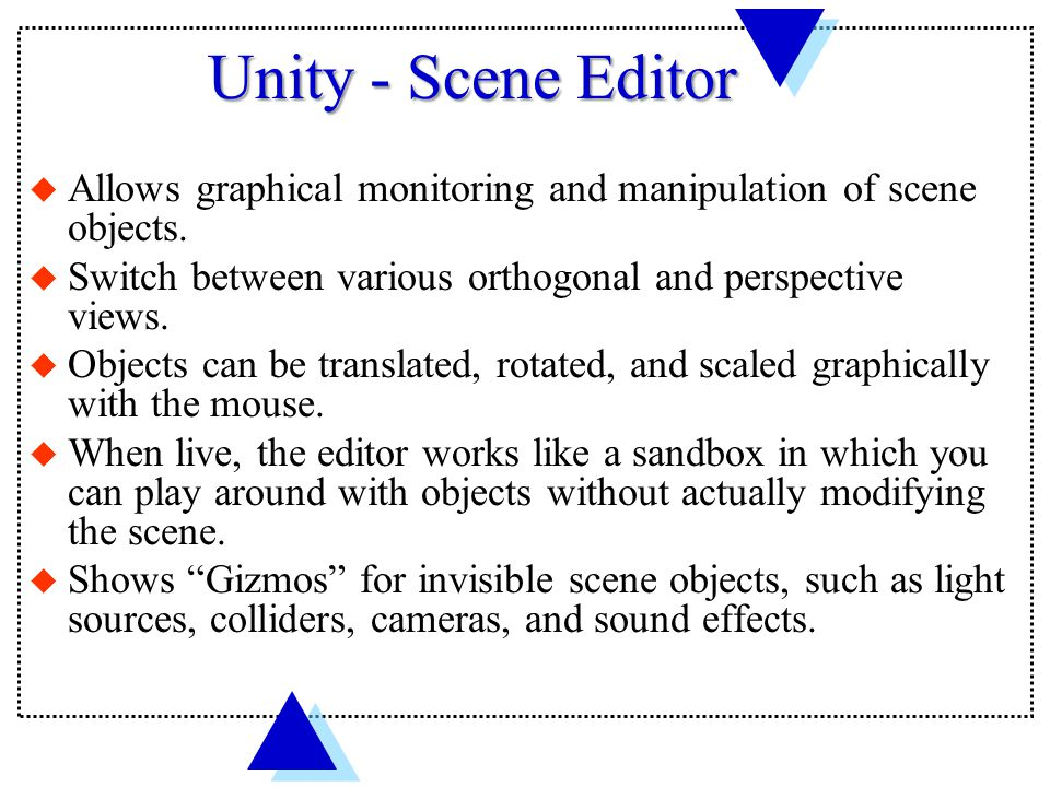 Unity - Scene Editor u Allows graphical monitoring and manipulation of scene objects.