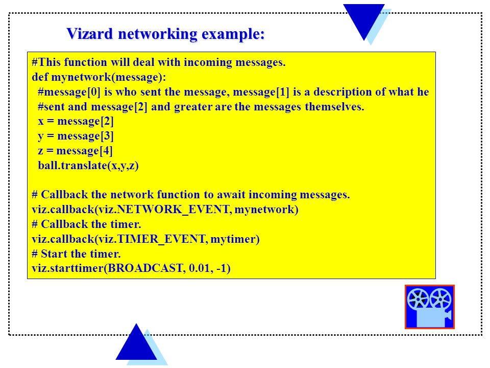 Vizard networking example: # #This function will deal with incoming messages.