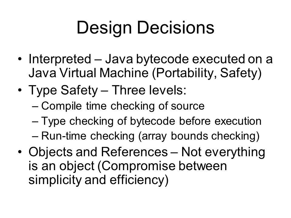 Design Decisions Garbage Collection –Necessary for complete type safety –Simplifies programming.