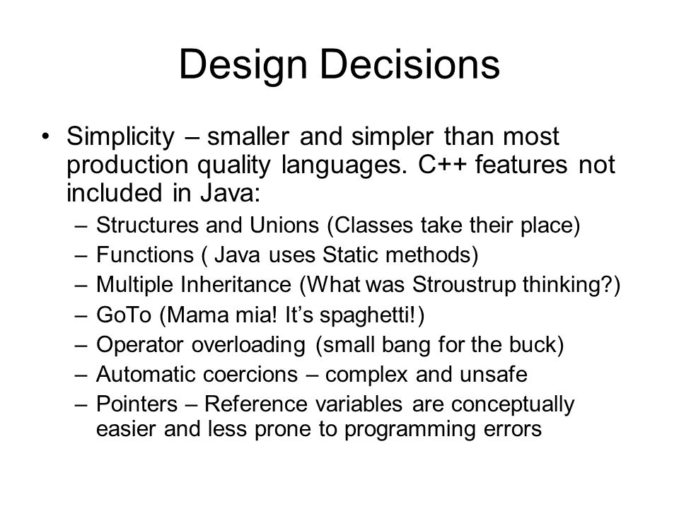 Design Decisions Simplicity – smaller and simpler than most production quality languages.