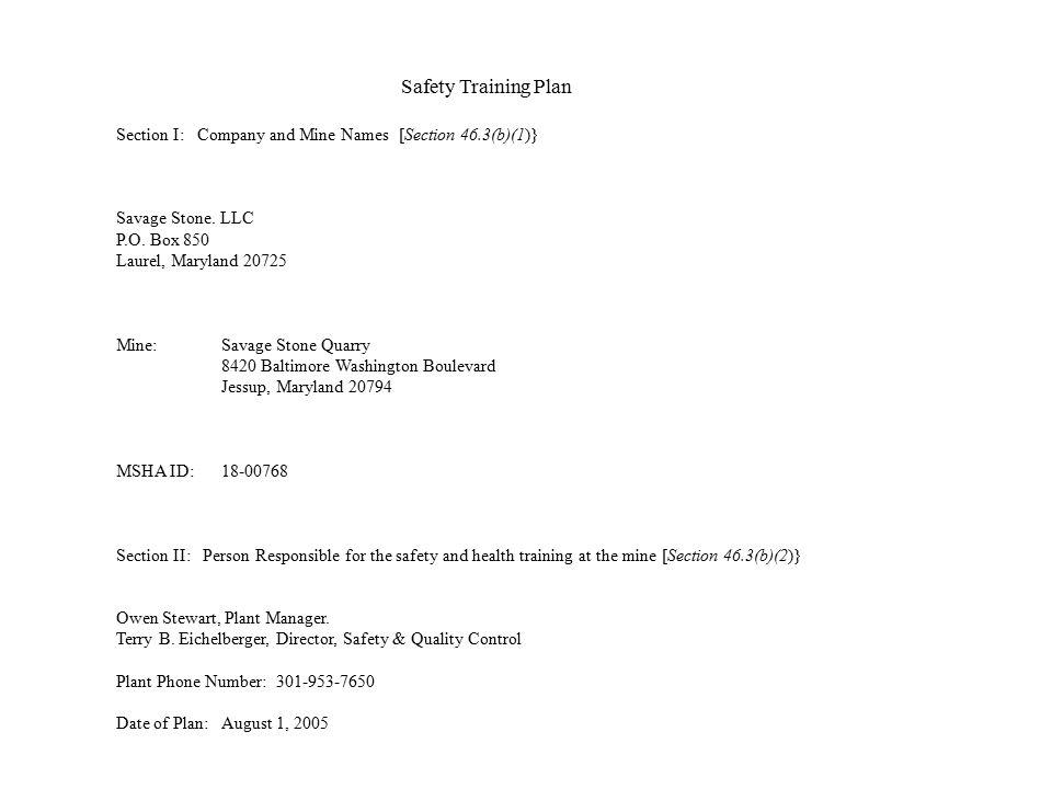 Safety Training Plan Section I: Company and Mine Names [Section 46.3(b)(1)} Savage Stone. LLC P.O. Box 850 Laurel, Maryland 20725 Mine:Savage Stone Qu