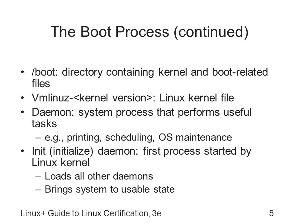 Linux+ Guide to Linux Certification, 3e6 The Boot Process (continued) Figure 8-1: The boot process