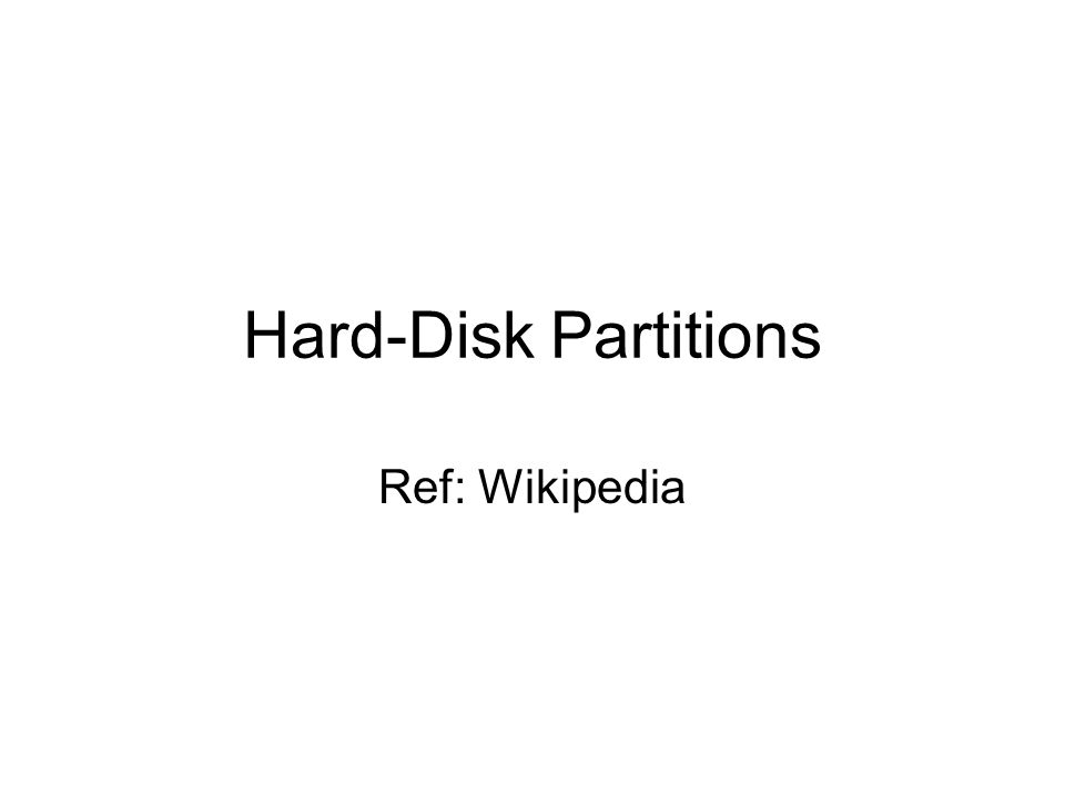 Hard-Disk Partitions Ref: Wikipedia