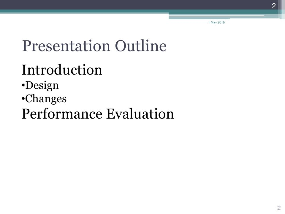 Presentation Outline 2 Introduction Design Changes Performance Evaluation 2 1 May 2015