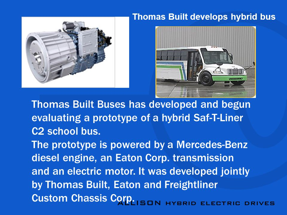 Thomas Built Buses has developed and begun evaluating a prototype of a hybrid Saf-T-Liner C2 school bus.