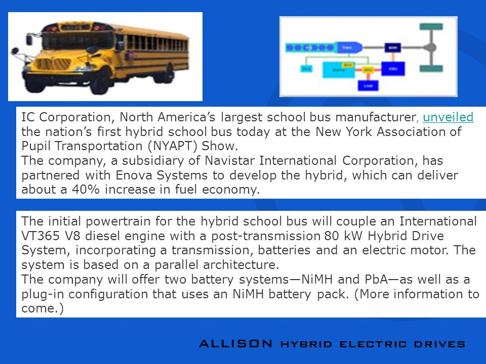 IC Corporation, North America's largest school bus manufacturer, unveiled the nation's first hybrid school bus today at the New York Association of Pupil Transportation (NYAPT) Show.