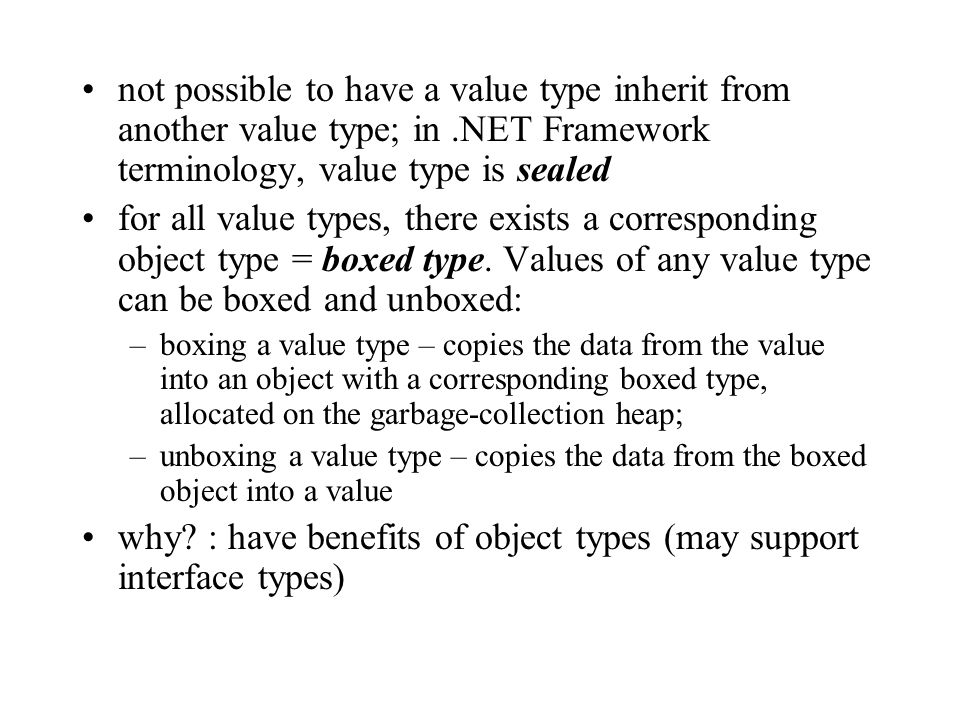 not possible to have a value type inherit from another value type; in.NET Framework terminology, value type is sealed for all value types, there exist