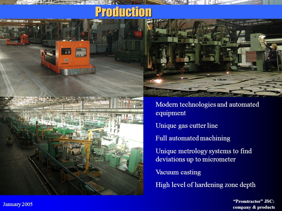 "January 2005 ""Promtractor"" JSC: company & products Production Modern technologies and automated equipment Unique gas cutter line Full automated machin"