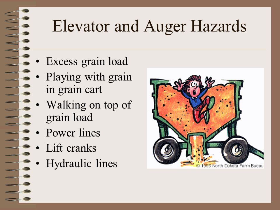 Elevator and Auger Hazards Excess grain load Playing with grain in grain cart Walking on top of grain load Power lines Lift cranks Hydraulic lines
