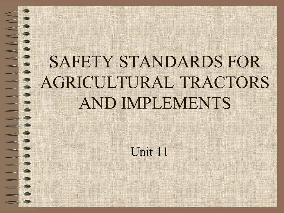 SAFETY STANDARDS FOR AGRICULTURAL TRACTORS AND IMPLEMENTS Unit 11