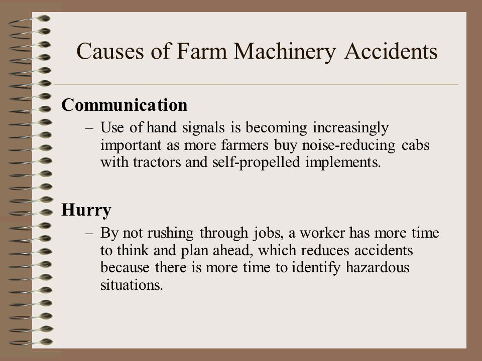 Causes of Farm Machinery Accidents Communication –Use of hand signals is becoming increasingly important as more farmers buy noise-reducing cabs with