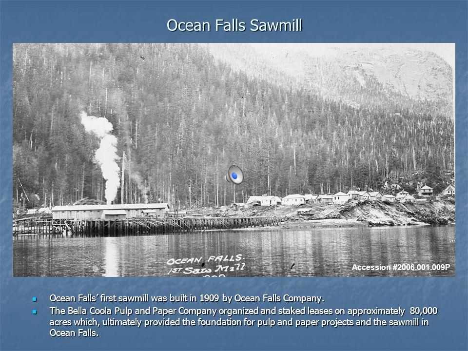 Ocean Falls Sawmill Ocean Falls' first sawmill was built in 1909 by Ocean Falls Company.