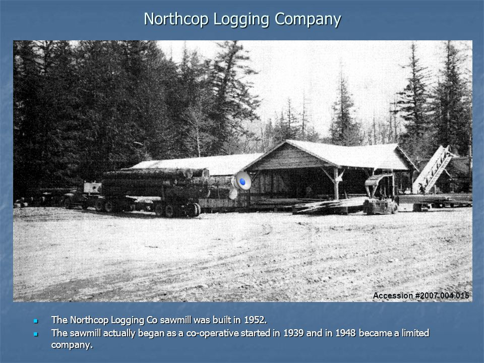 Northcop Logging Company The Northcop Logging Co sawmill was built in 1952.