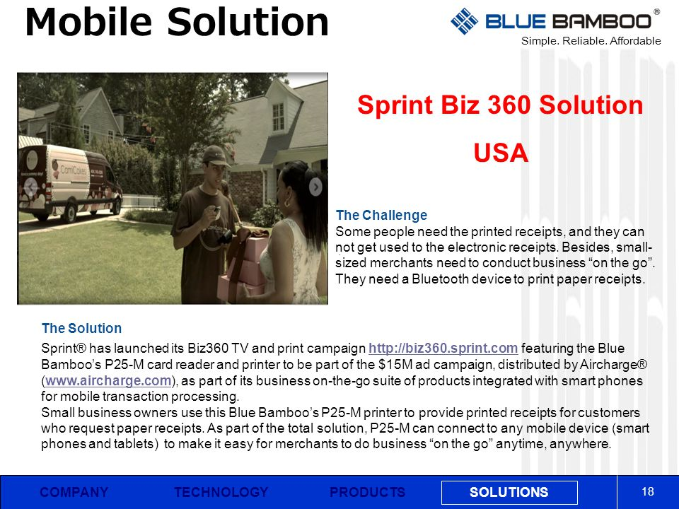 Simple. Reliable. Affordable COMPANY Mobile Solution 18 PRODUCTS SOLUTIONS TECHNOLOGY Sprint Biz 360 Solution USA The Challenge Some people need the p