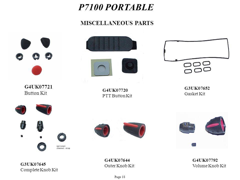 P7100 PORTABLE G4UK07721 Button Kit MISCELLANEOUS PARTS G3UK07652 Gasket Kit G3UK07645 Complete Knob Kit G4UK07644 Outer Knob Kit G4UK07720 PTT Button