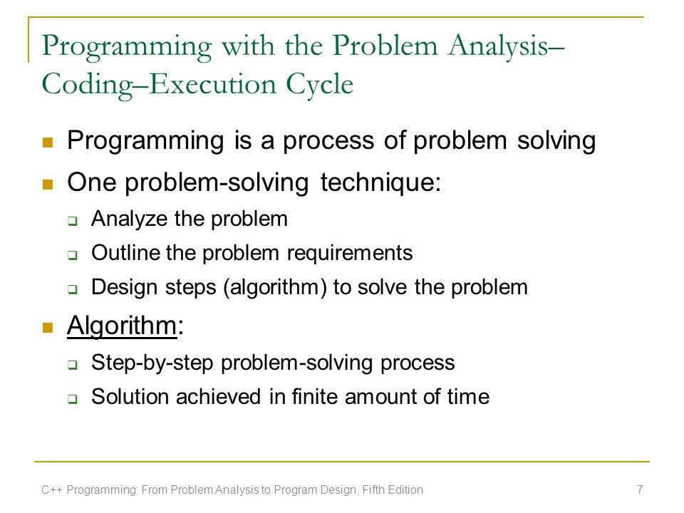 Programming with the Problem Analysis– Coding–Execution Cycle Programming is a process of problem solving One problem-solving technique:  Analyze the