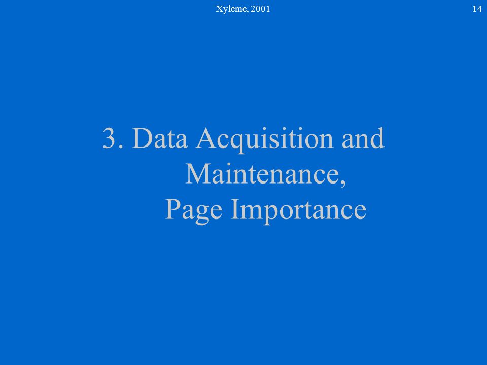 Xyleme, 200114 3. Data Acquisition and Maintenance, Page Importance
