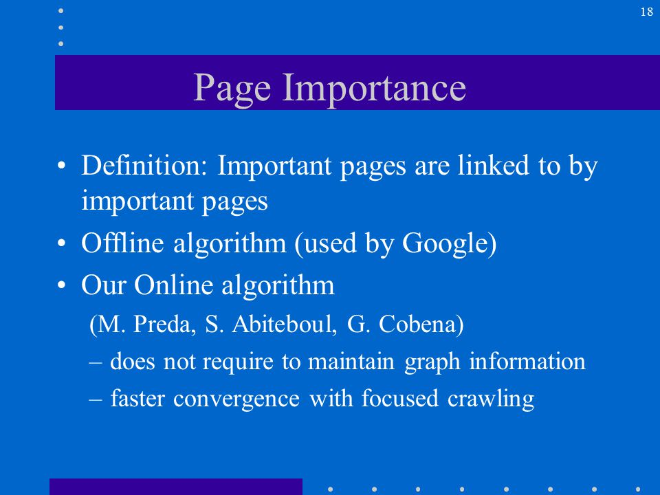 18 Page Importance Definition: Important pages are linked to by important pages Offline algorithm (used by Google) Our Online algorithm (M.