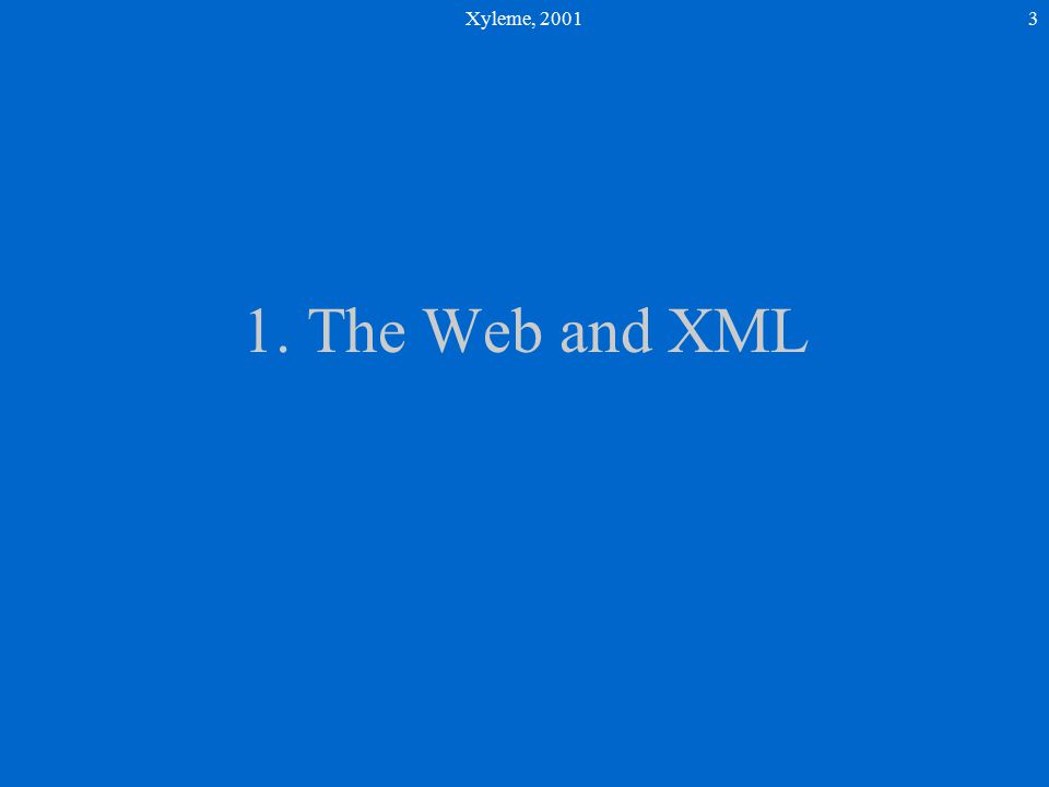Xyleme, 20013 1. The Web and XML