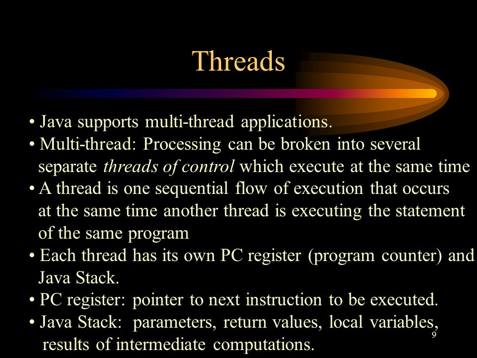 9 Threads Java supports multi-thread applications.