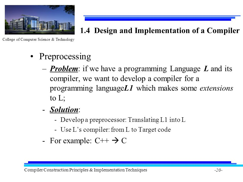 College of Computer Science & Technology Compiler Construction Principles & Implementation Techniques -20- 1.4 Design and Implementation of a Compiler