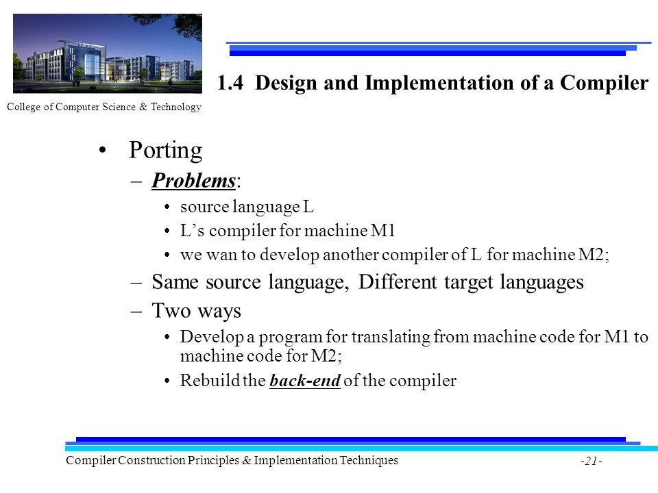 College of Computer Science & Technology Compiler Construction Principles & Implementation Techniques -21- 1.4 Design and Implementation of a Compiler