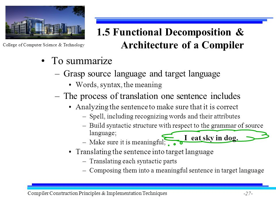 College of Computer Science & Technology Compiler Construction Principles & Implementation Techniques -27- 1.5 Functional Decomposition & Architecture