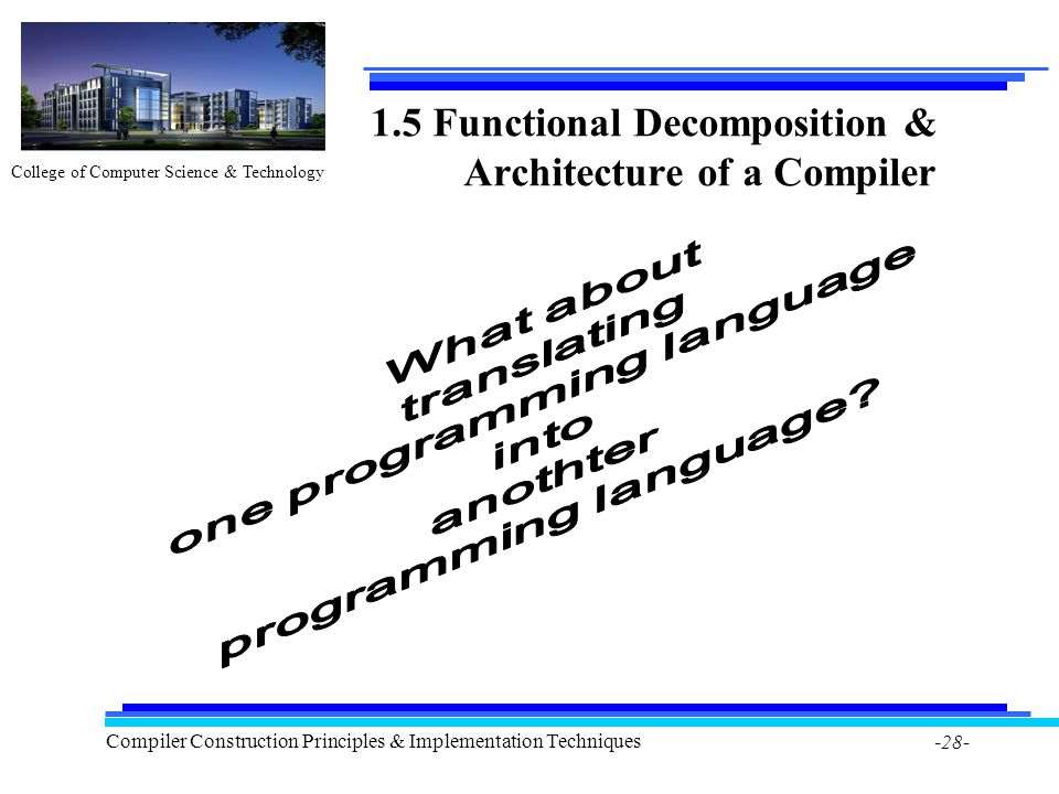 College of Computer Science & Technology Compiler Construction Principles & Implementation Techniques -28- 1.5 Functional Decomposition & Architecture