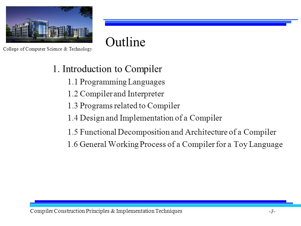 College of Computer Science & Technology Compiler Construction Principles & Implementation Techniques -3- Outline 1. Introduction to Compiler 1.1 Prog