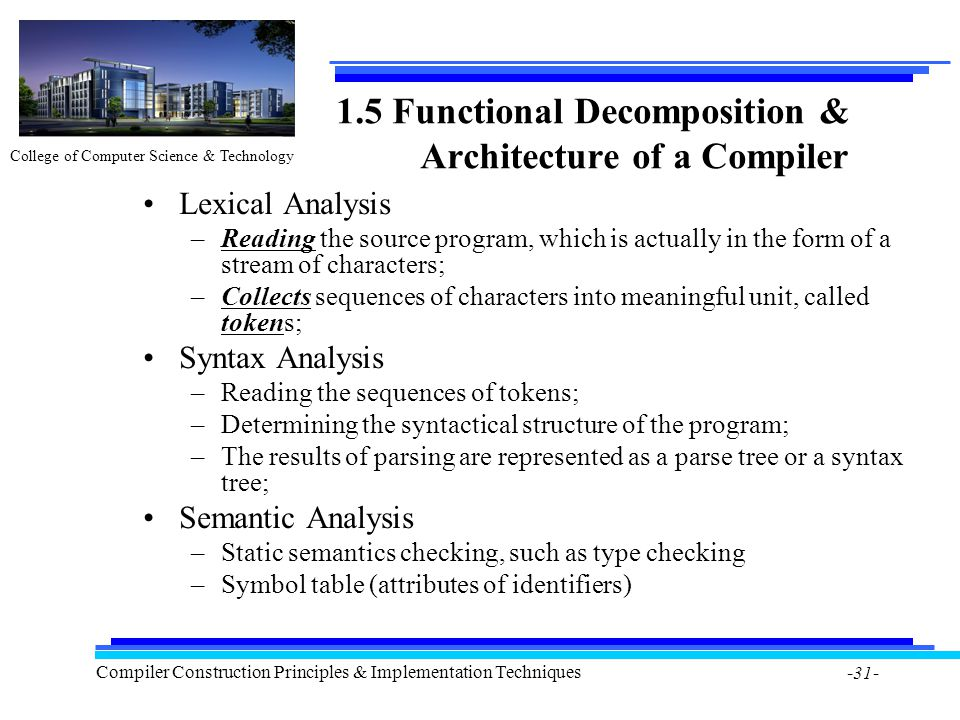 College of Computer Science & Technology Compiler Construction Principles & Implementation Techniques -31- 1.5 Functional Decomposition & Architecture