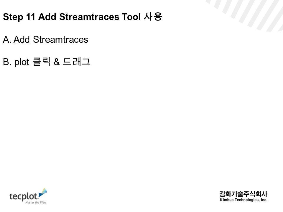 Step 11 Add Streamtraces Tool 사용 A.Add Streamtraces B. plot 클릭 & 드래그