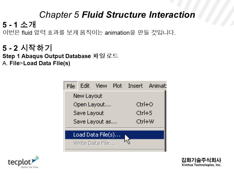 Chapter 5 Fluid Structure Interaction 5 - 1 소개 이번은 fluid 압력 효과를 보게 움직이는 animation 을 만들 것입니다.
