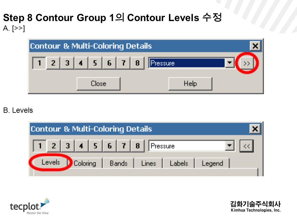 Step 8 Contour Group 1 의 Contour Levels 수정 A. [>>] B. Levels
