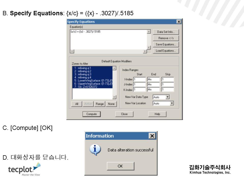 B. Specify Equations: {x/c} = ({x} -.3027)/.5185 C. [Compute] [OK] D. 대화상자를 닫습니다.