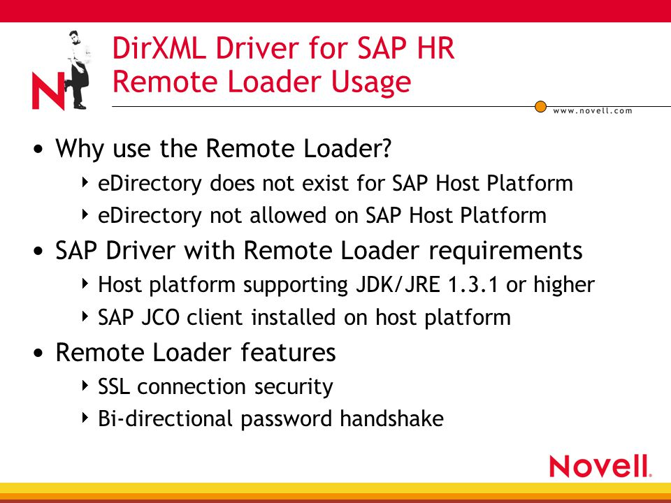 DirXML Driver for SAP HR Remote Loader Usage Why use the Remote Loader?  eDirectory does not exist for SAP Host Platform  eDirectory not allowed on