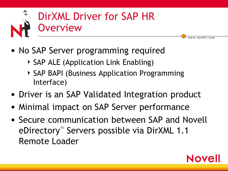 DirXML Driver for SAP HR Overview No SAP Server programming required  SAP ALE (Application Link Enabling)  SAP BAPI (Business Application Programmin
